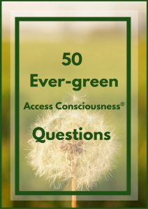 Access Consciousness 50 Ever-green questions